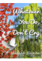 Whatever You Do, Don't Cry