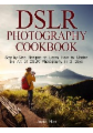 Dslr Photography Cookbook: Step-by-Step Recipes to Learn How to Master the Art of Dslr Photography in 3 Days