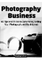 Photography Business: 40 Tips And Tricks To Earn Money Selling Your Photographs on The Internet