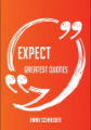 Expect Greatest Quotes - Quick, Short, Medium Or Long Quotes. Find The Perfect Expect Quotations For All Occasions - Spicing Up Letters, Speeches, And Everyday Conversations.
