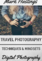 Travel Photography Techniques & Mindsets (Digital Photography for Beginners, #4)