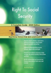 Right To Social Security A Complete Guide - 2020 Edition