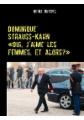 Dominique Strauss-Kahn - «Oui, j'aime les femmes, et alors?»